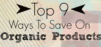 You can still save money when your family shops for organic products!  Here are the top 9 ways you can still save.