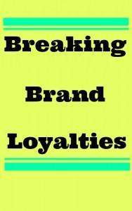 Breaking Brand Loyalties