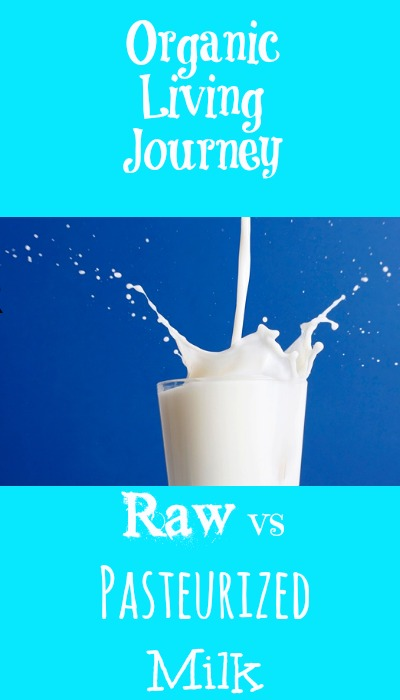 organic living journey raw vs pasteurized milk