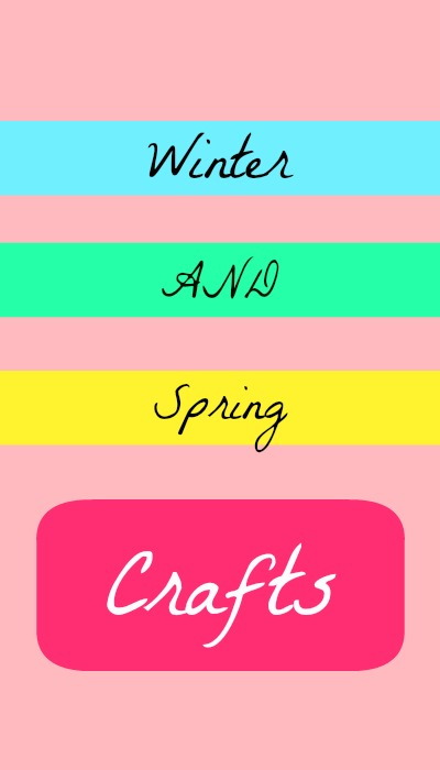 Winter and Spring crafts