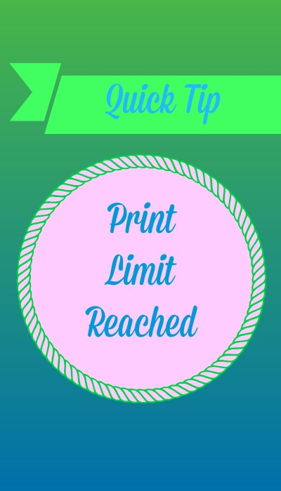 Quick Tip: Print Limit Reached