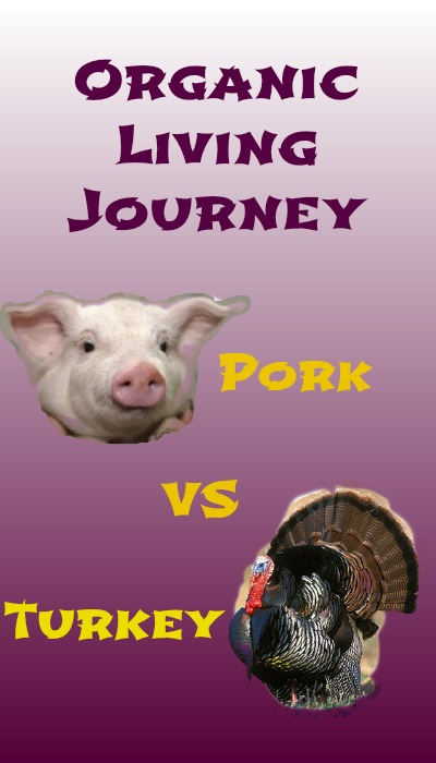 organic living journey pork vs turkey