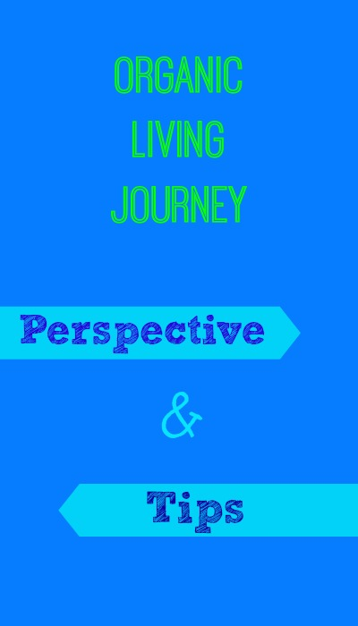 organic living journey perspective and a few tips