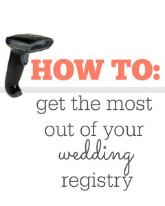 How to get the most out of your wedding registry.