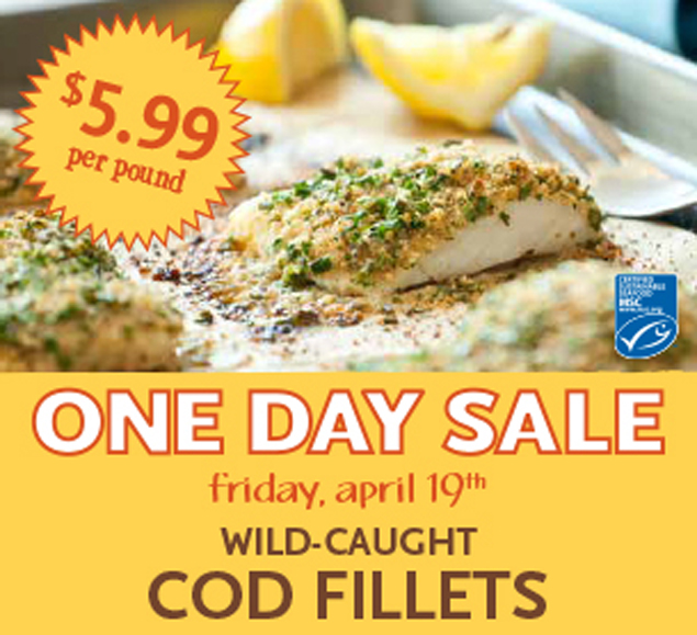 Reminder whole foods one day sale cod fillets lb for Whole foods fish on sale this week