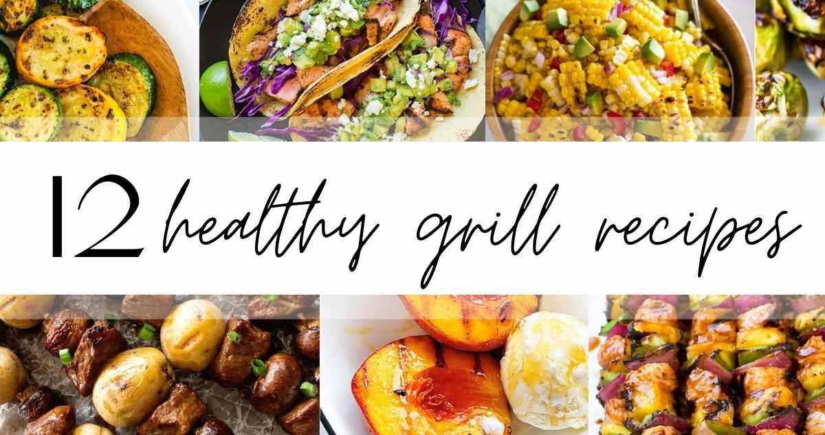 12 healthy grill recipes