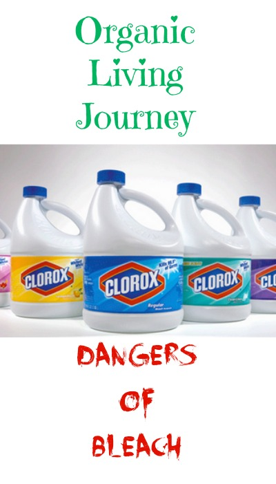 organic living journey the dangers of bleach
