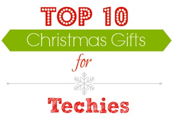 Top 10 gifts for the Techies!