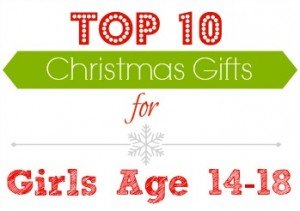 Top 10 gifts for girls age 14-18.