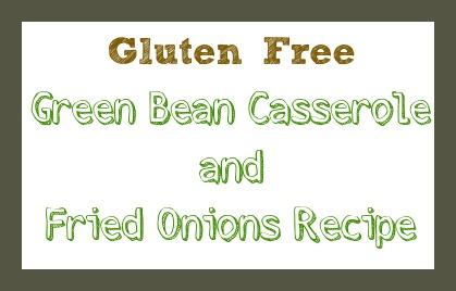 Gluten Free Green Bean Casserole | Gluten Free Fried Onions