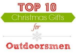 gift ideas top 10 gifts for outdoorsmen - Christmas Gifts For Outdoorsmen