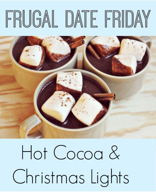 Frugal Date Friday Hot Cocoa and Christmas Lights!