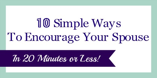 10 Simple Ways To Encourage Your Spouse | Quick and Easy Tips To Make His Day