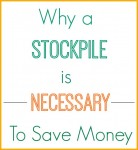 Why a stockpile is important for saving money.