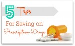 5 Tips For Saving on Prescription Drugs