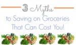 3 Myths to Saving on Groceries That Cost You!