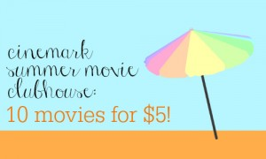See 10 movies for $5 with the Cinemark Summer Movie Clubhouse!