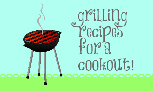 Have a perfect cookout party with these grilling recipes!