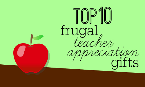 It's May which means it's almost time for summer vacation! Here are my top 10 frugal teacher appreciation gifts.
