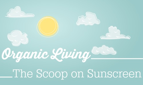 Organic Living  What you need to know about sunscreen.