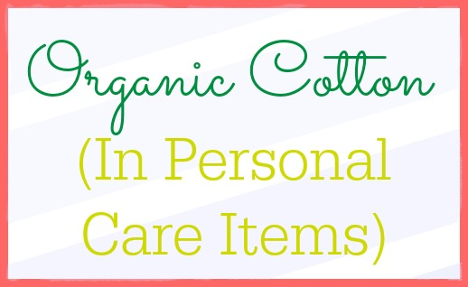 What you need to know about organic cotton in your personal care items.