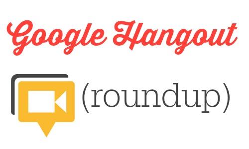 Google Hangout Roundup