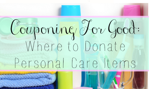 couponing for good where to donate personal care items