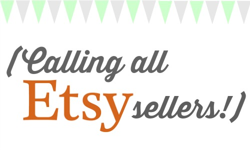 Calling all Etsy Sellers