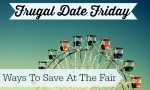 Frugal Date Friday: A Fair Date + Tips For Saving At The Fair