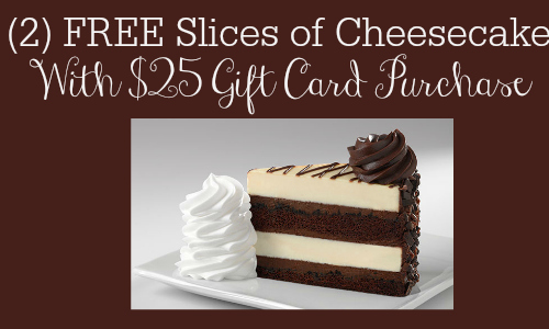 Cheesecake Factory Deal 2 Free Slices of Cheesecake With Giftcard