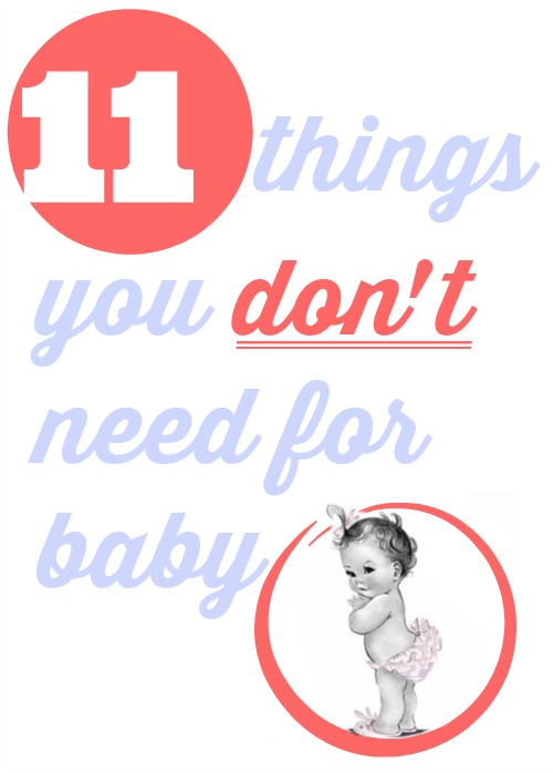 Here are 11 things you don't need to buy for your baby.  Perfect list for new moms!