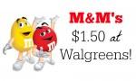 M&M's Candy Coupon   $1.50 at Walgreens
