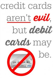 Credit cards aren't evil, but debit cards may be.