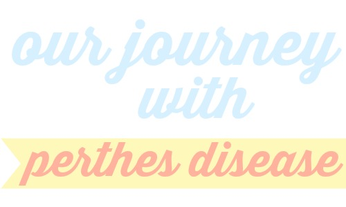 Our journey with Perthes Disease.