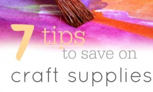 7 tips to save money on all of your craft supplies.