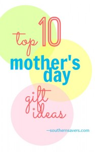 It's almost Mother's Day! Here's a list of my top 10 Mother's Day gift ideas.