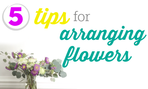 5 simple tips for arranging flowers.