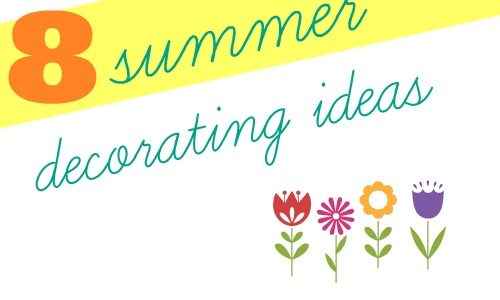 8 summer decorating ideas that won't break the bank!