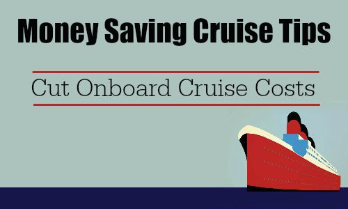Money Saving Cruise Tips Cut Onboard Cruise Costs