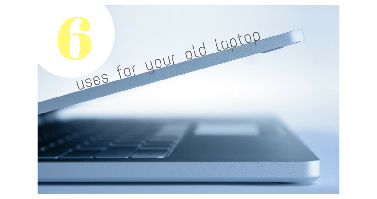 6 uses for your old laptop