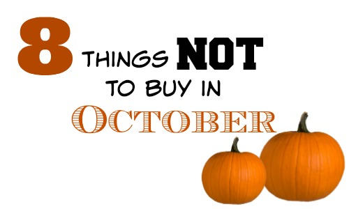 things to not buy in october