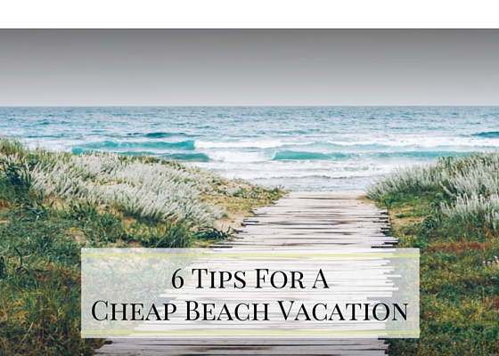 6 tips for a cheap beach vacation