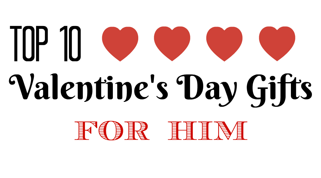 Top 10 Valentine S Day Gifts For Him
