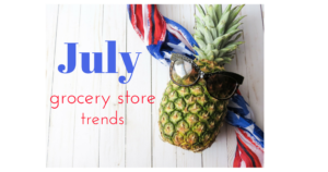 july grocery store trends