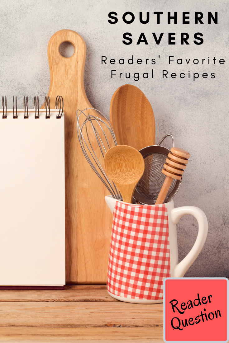 When a reader asked what my favorite frugal recipes were, I opened it up to the Southern Savers community and made a list of all their great responses!