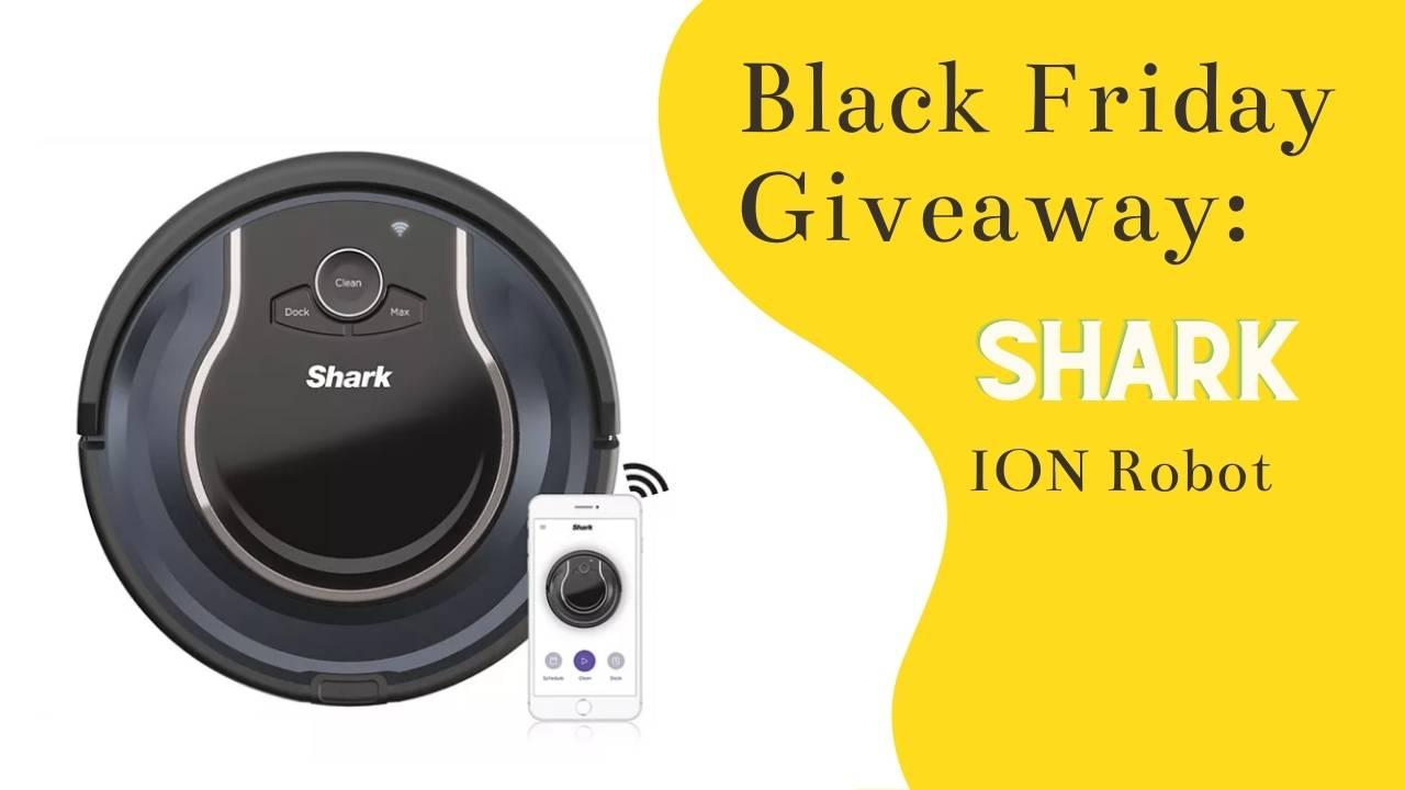 Black Friday Week Giveaway #8: Shark ION Robot Vacuum (1 Winner)